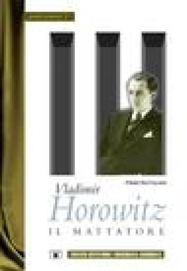 Vladimir Horowitz. Il mattatore - Piero Rattalino | Jonathanterrington.com