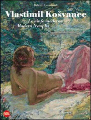 Vlastimil Kosvanec. Le ninfe moderne. Ediz. italiana e inglese - R. Consolandi  