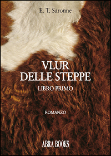 Vlur delle steppe. Libro primo - Edgardo Tito Saronne  