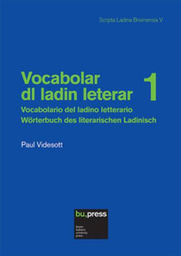Vocabolar dl ladin leterar-Vocabolario del ladino letterario-Worterbuch des literarischen Ladinisch. 1. - Paul Videsott |
