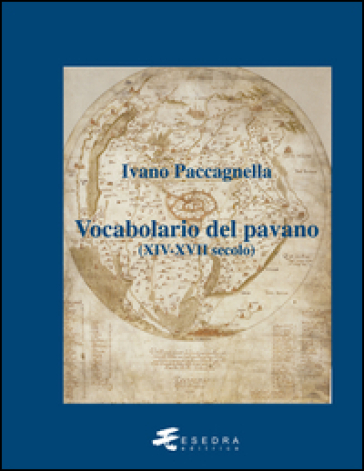Vocabolario del pavano (XIV-XVII secolo) - Ivano Paccagnella   Rochesterscifianimecon.com