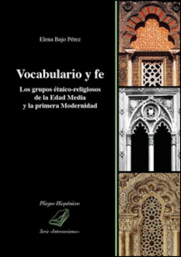 Vocabulario y fe. Los grupos étnico-religiosos de la edad media y la primera modernidad - Elena Bajo Pérez  