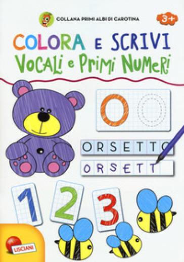 Vocali e primi numeri. Colora e scrivi. Primi albi di Carotina - Valentina Bolco |