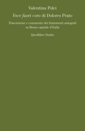 «Voce fuori coro» di Dolores Prato. Trascrizione e commento dei frammenti autografi su Roma capitale d'Italia - Polci Valentina   Rochesterscifianimecon.com