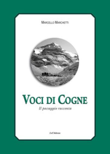 Voci di Cogne. Il paesaggio racconta - Marcello Marchetti | Jonathanterrington.com