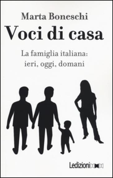 Voci di casa. La famiglia italiana: ieri, oggi, domani - Marta Boneschi pdf epub