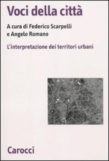 Voci della città. L'interpretazione dei territori urbani - F. Scarpelli   Thecosgala.com