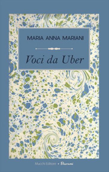 Voci da Uber. Confessioni a motore - Maria Anna Mariani |