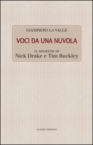 Voci da una nuvola. Il segreto di Nick Drake e Tim Buckley - Giampiero La valle |