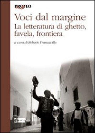 Voci dal margine. La letteratura di ghetto, favela, frontiera - Roberto Francavilla   Kritjur.org
