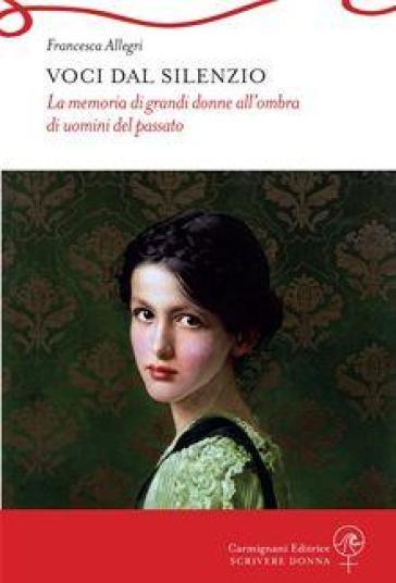Voci dal silenzio - Francesca Allegri |