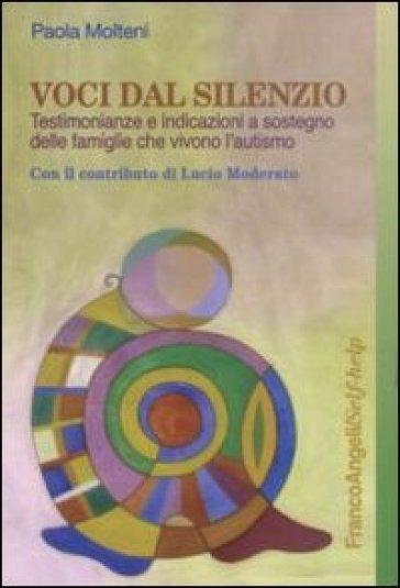 Voci dal silenzio. Testimonianze e indicazioni a sostegno delle famiglie che vivono l'autismo - Paolo Molteni |