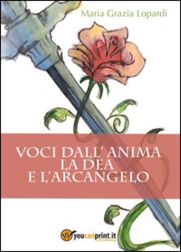 Voci dall'anima. La dea e l'arcangelo - Maria Grazia Lopardi |