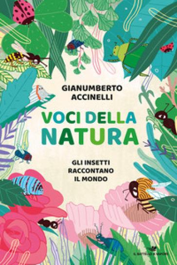 Voci della natura. Gli insetti raccontano il mondo - Gianumberto Accinelli | Thecosgala.com
