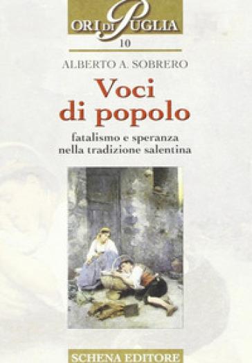Voci di popolo. Fatalismo e speranza nella tradizione salentina - Alberto A. Sobrero |