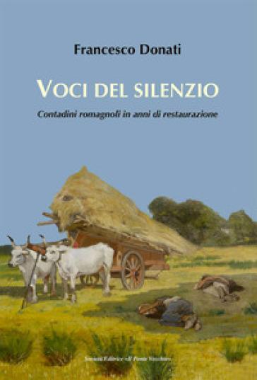 Voci del silenzio. Contadini romagnoli in anni di restaurazione - Francesco Donati pdf epub