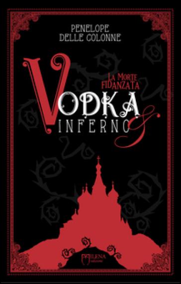 Vodka&Inferno. 1: La morte fidanzata - Penelope Delle Colonne |