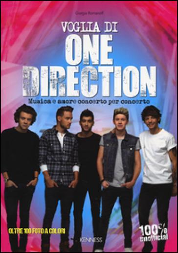 Voglia di One Direction. Musica e amore concerto per concerto - Giorgia Romanoff  