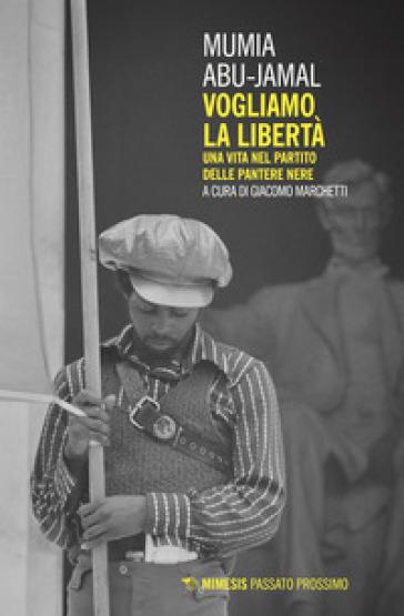 Vogliamo la libertà. Una vita nel partito delle Pantere Nere - Mumia Abu-Jamal |