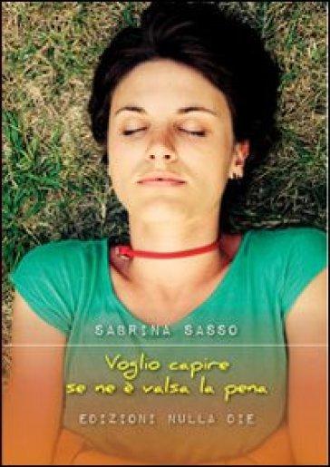Voglio capire se ne è valsa la pena - Sabrina Sasso | Kritjur.org