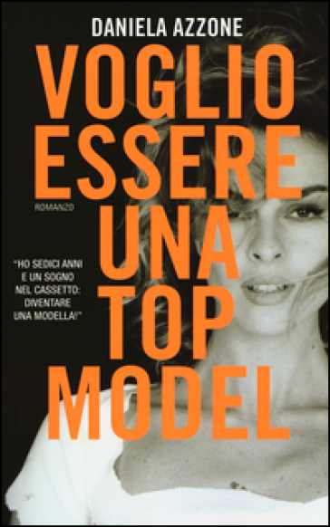 Voglio essere una top model - Daniela Azzone  