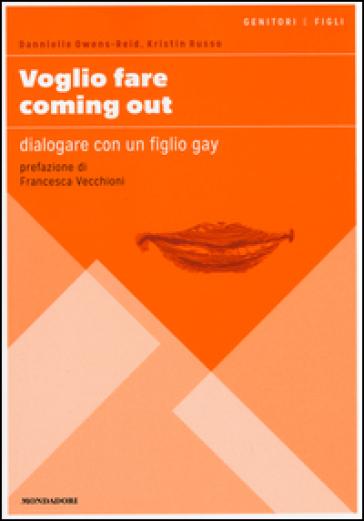 Voglio fare coming out. Dialogare con un figlio gay - Dannielle Owens-Reid  