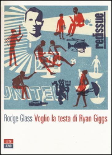Voglio la testa di Ryan Giggs - Rodge Glass |