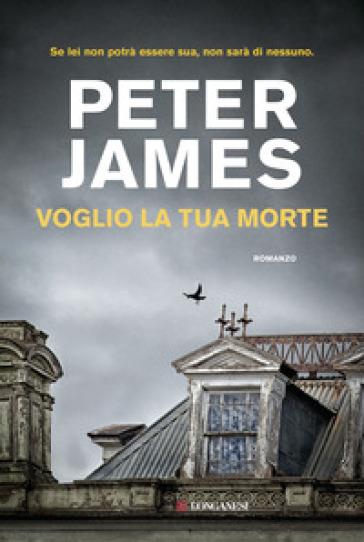 Voglio la tua morte - Peter James |