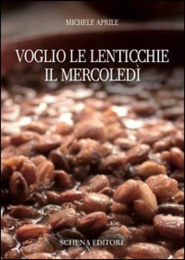 Voglio le lenticchie il mercoledì - Michele Aprile pdf epub