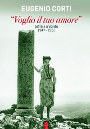 «Voglio il tuo amore». Lettere a Vanda 1947-1951 - Eugenio Corti | Thecosgala.com