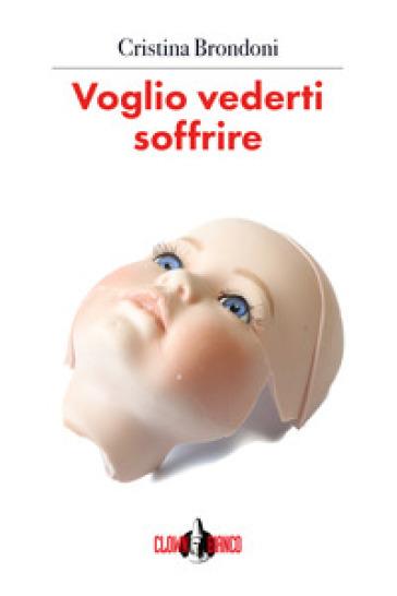 Voglio vederti soffrire - Cristina Brondoni |