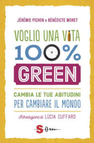 Voglio una vita 100% green. Cambia le tue abitudini per cambiare il mondo - Jérémie Pichon   Thecosgala.com