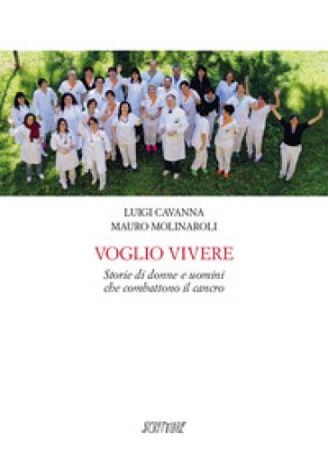 Voglio vivere. Storie di donne e uomini che combattono il cancro - Luigi Cavanna |