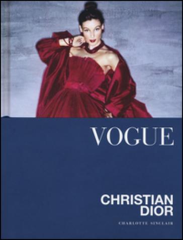 Vogue. Christian Dior. Ediz. illustrata - Charlotte Sinclair   Thecosgala.com