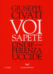 Voi sapete. L indifferenza uccide