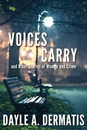 Voices Carry and Other Stories of Women and Crime