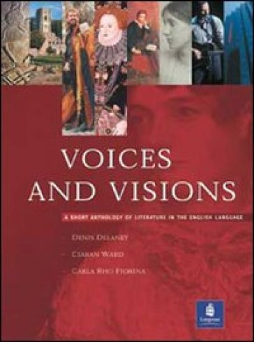 Voices and visions. A short anthology of literature in the english language. Per le Scuole superiori