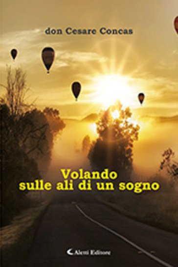Volando sulle ali di un sogno - Cesare Concas |