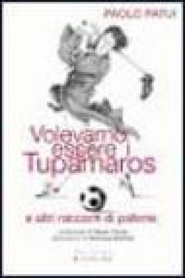 Volevamo essere i tupamaros e altri racconti di pallone - Paolo Patui  