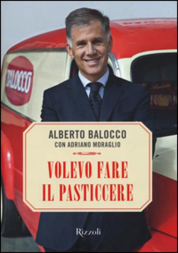 Volevo fare il pasticcere - Alberto Balocco pdf epub