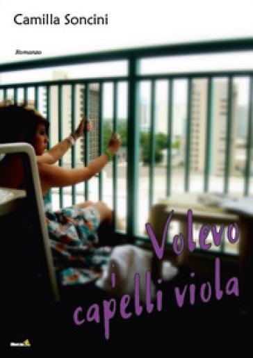 Volevo i capelli viola - Camilla Soncini |
