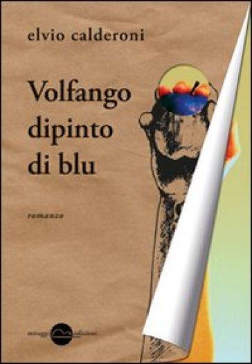 Volfango dipinto di blu - Elvio Calderoni  