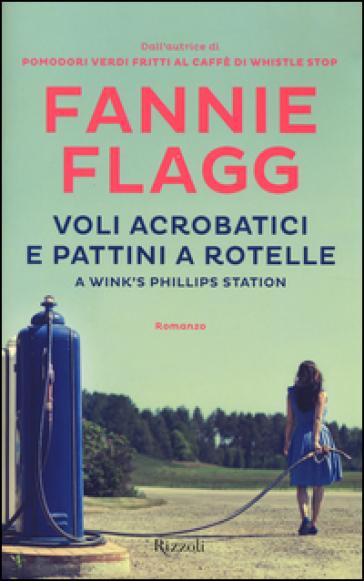 Voli acrobatici e pattini a rotelle a Wink's Phillips Station - Fannie Flagg |