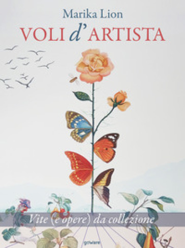 Voli d'artista. Vite (e opere) da collezione - Marika Lion | Jonathanterrington.com