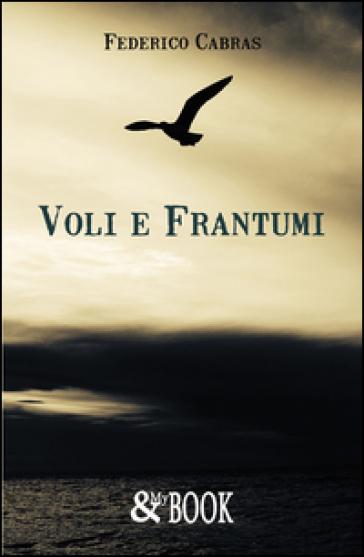 Voli e frantumi - Federico Cabras  