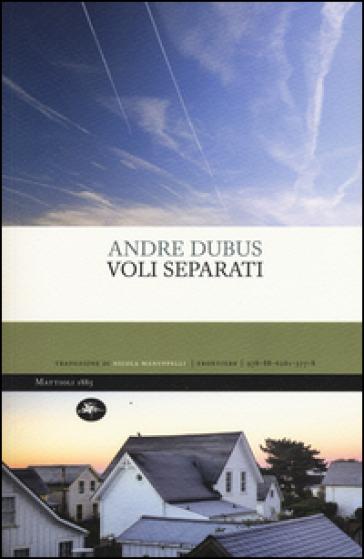 Voli separati - Andre Dubus |