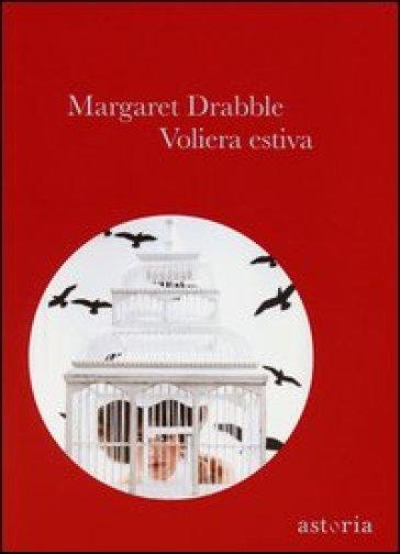 Voliera estiva - Margaret Drabble |