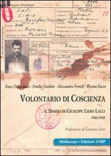 Volontario di coscienza. Il diario di Giuseppe Lidio Lalli 1944-1945 - Emilio Gardini | Kritjur.org
