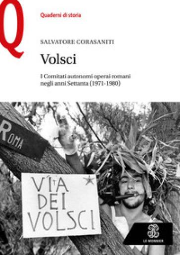 Volsci. I Comitati autonomi operai romani negli anni Settanta (1971-1980) -  - Libro - Mondadori Store