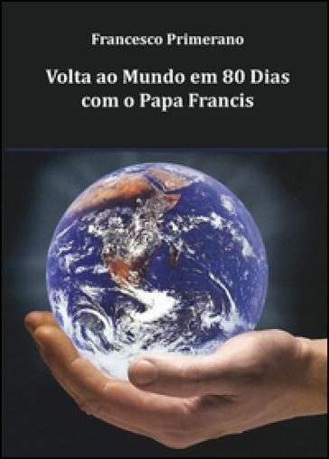 Volta ao mundo em 80 dias com o Papa Francis - Francesco Primerano | Kritjur.org
